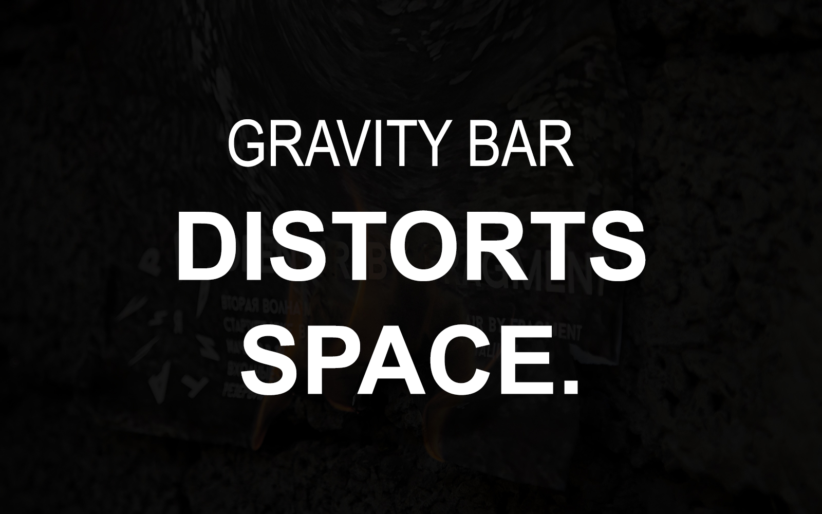Gravity Bar distorts space